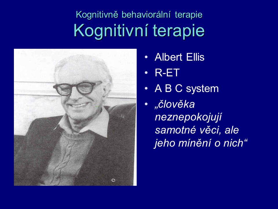 """Kognitivně behaviorální terapie Kognitivní terapie Albert Ellis R-ET A B C system """"člověka neznepokojují samotné věci, ale jeho mínění o nich"""""""