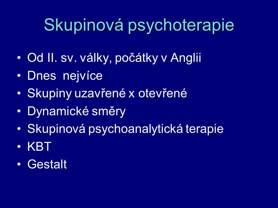 Skupinová psychoterapie Od II. sv. války, počátky v Anglii Dnes nejvíce Skupiny uzavřené x otevřené Dynamické směry Skupinová psychoanalytická terapie