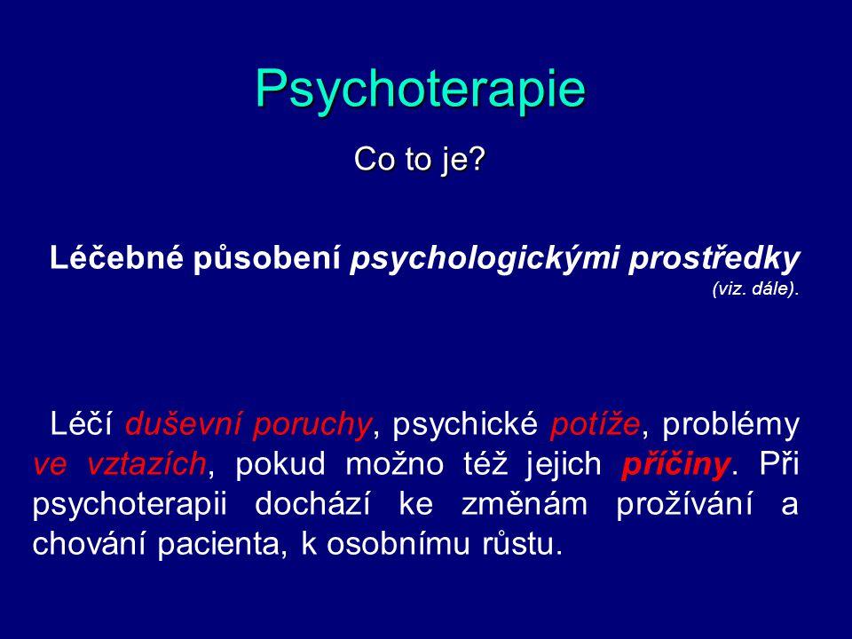 Psychoterapie Co to je? Léčebné působení psychologickými prostředky (viz. dále). Léčí duševní poruchy, psychické potíže, problémy ve vztazích, pokud m
