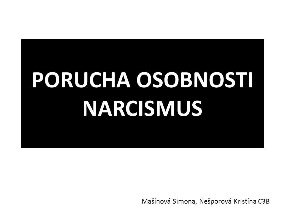 PORUCHA OSOBNOSTI NARCISMUS Mašínová Simona, Nešporová Kristína C3B