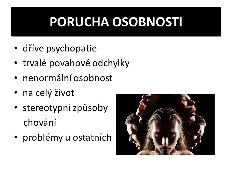 Dělení: 1/ podivíni, excentrici a/ paranoidní porucha osobnosti b/ schizoidní porucha osobnosti c/ schizotypální porucha osobnosti 2/ afektivní, emotivní, dramatizující a/ dissociální porucha osobnosti b/ emočně nestabilní porucha osobnosti c/ histriónská porucha osobnosti d/ narcistická porucha osobnosti 3/ úzkostní, uhýbaví, ustrašení a/ vyhýbavá porucha osobnosti b/ závislá porucha osobnosti c/ anankastická porucha osobnosti
