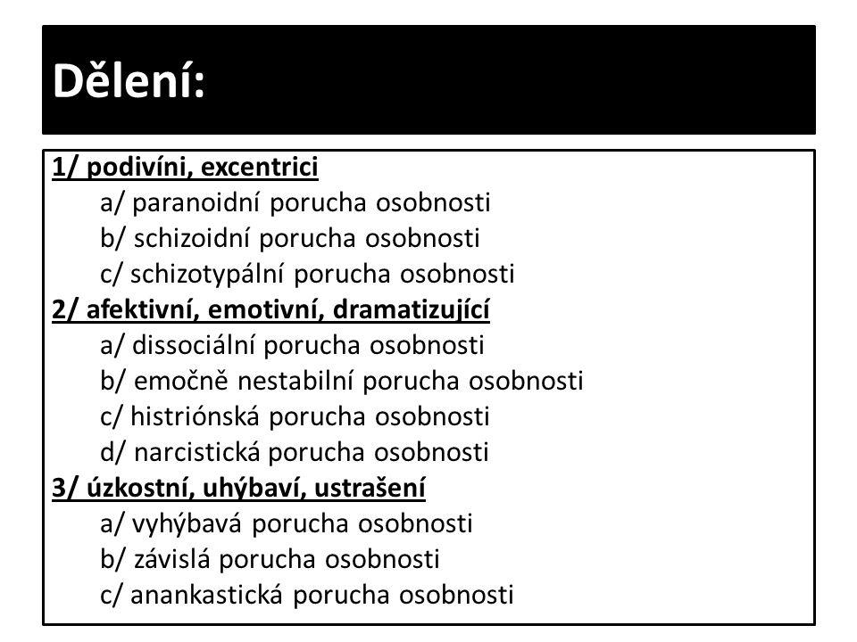 Dělení: 1/ podivíni, excentrici a/ paranoidní porucha osobnosti b/ schizoidní porucha osobnosti c/ schizotypální porucha osobnosti 2/ afektivní, emoti