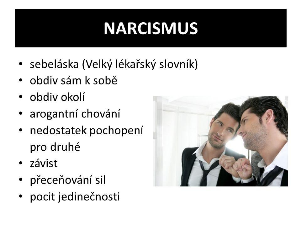 NARCISMUS sebeláska (Velký lékařský slovník) obdiv sám k sobě obdiv okolí arogantní chování nedostatek pochopení pro druhé závist přeceňování sil poci