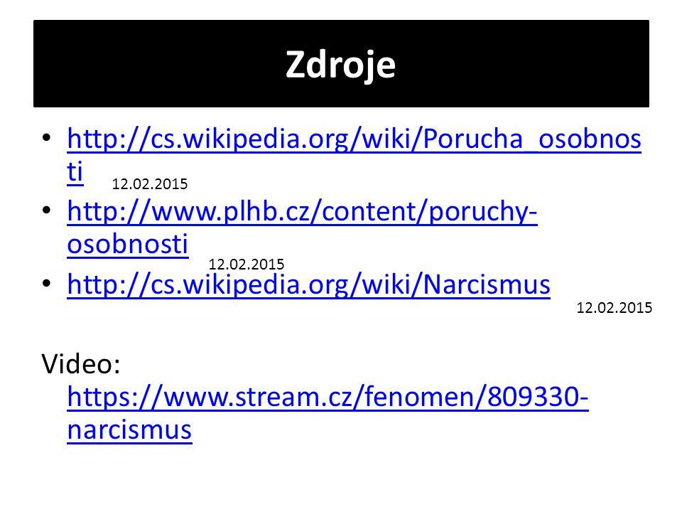 Zdroje http://cs.wikipedia.org/wiki/Porucha_osobnos ti http://cs.wikipedia.org/wiki/Porucha_osobnos ti http://www.plhb.cz/content/poruchy- osobnosti http://www.plhb.cz/content/poruchy- osobnosti http://cs.wikipedia.org/wiki/Narcismus Video: https://www.stream.cz/fenomen/809330- narcismus https://www.stream.cz/fenomen/809330- narcismus 12.02.2015