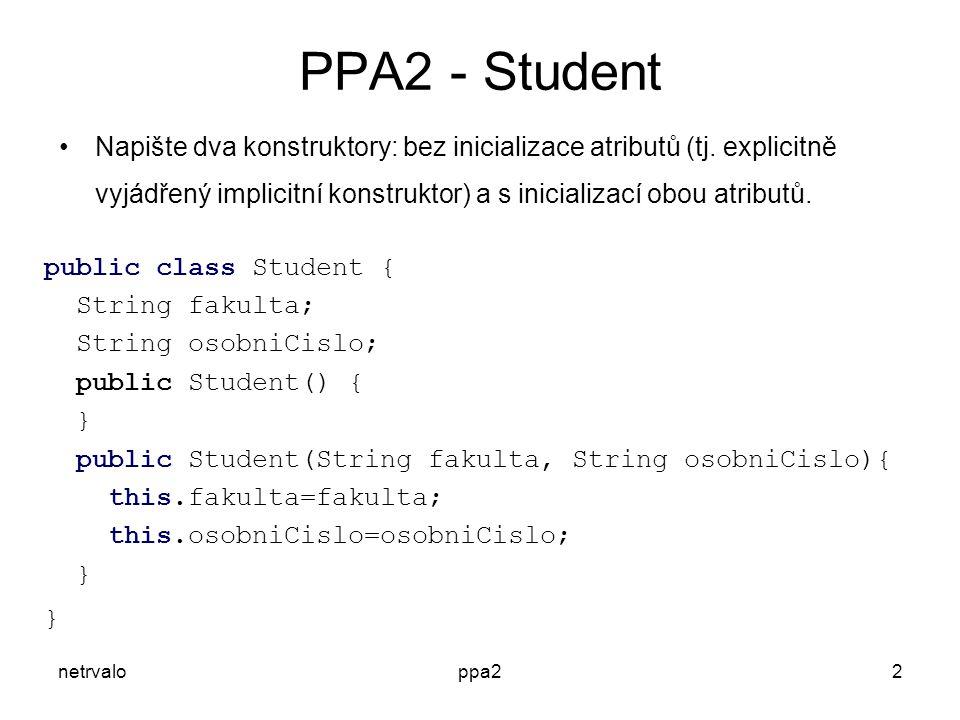 netrvaloppa22 PPA2 - Student Napište dva konstruktory: bez inicializace atributů (tj.