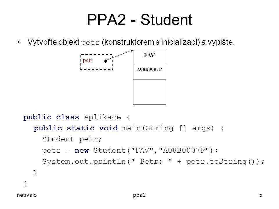 netrvaloppa25 PPA2 - Student Vytvořte objekt petr (konstruktorem s inicializací) a vypište.