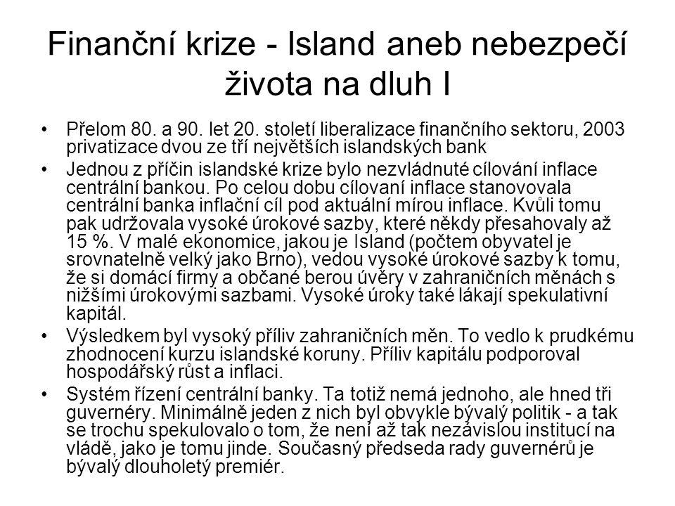 Finanční krize - Island aneb nebezpečí života na dluh I Přelom 80. a 90. let 20. století liberalizace finančního sektoru, 2003 privatizace dvou ze tří
