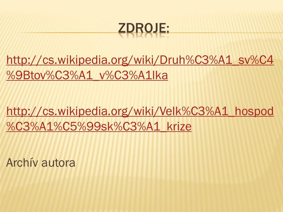 http://cs.wikipedia.org/wiki/Druh%C3%A1_sv%C4 %9Btov%C3%A1_v%C3%A1lka http://cs.wikipedia.org/wiki/Velk%C3%A1_hospod %C3%A1%C5%99sk%C3%A1_krize Archív autora