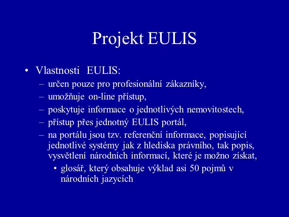 Projekt EULIS Vlastnosti EULIS: –určen pouze pro profesionální zákazníky, –umožňuje on-line přístup, –poskytuje informace o jednotlivých nemovitostech, –přístup přes jednotný EULIS portál, –na portálu jsou tzv.