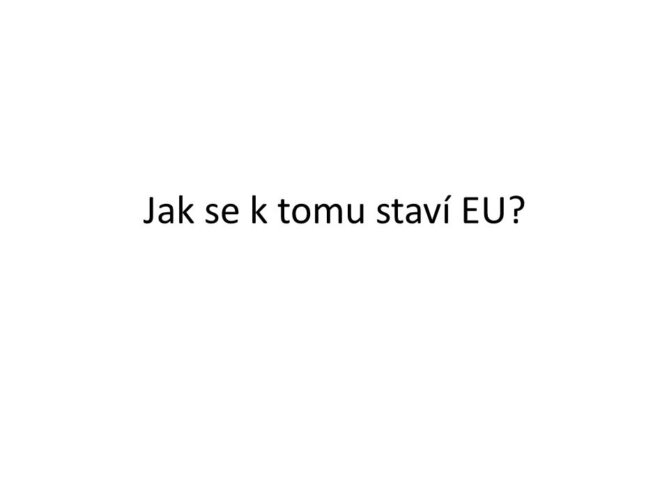 Jak se k tomu staví EU?