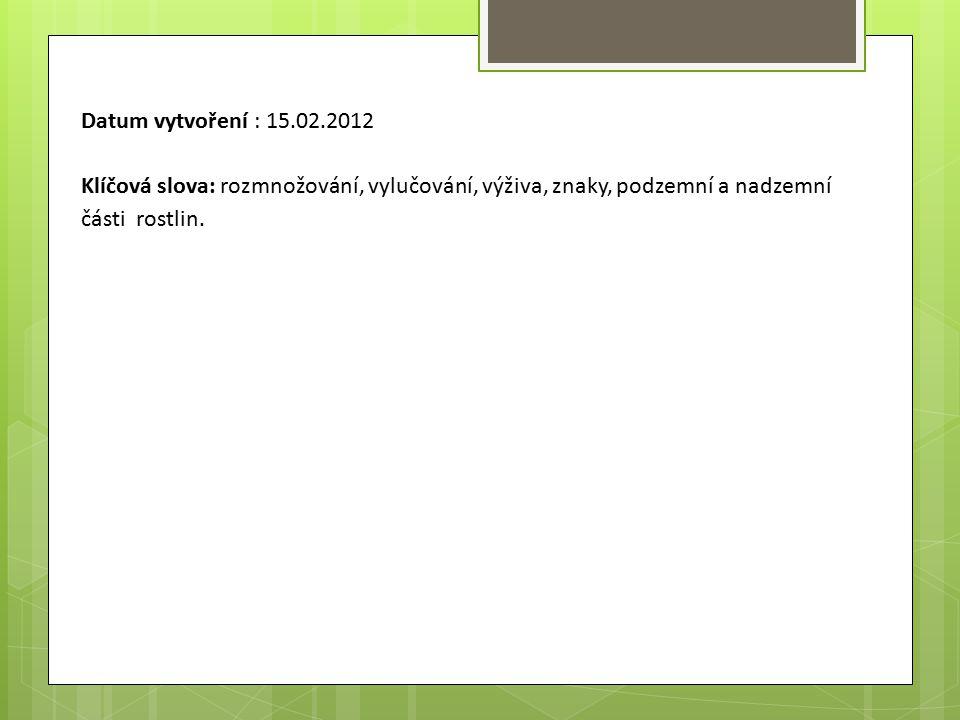 Datum vytvoření : 15.02.2012 Klíčová slova: rozmnožování, vylučování, výživa, znaky, podzemní a nadzemní části rostlin.