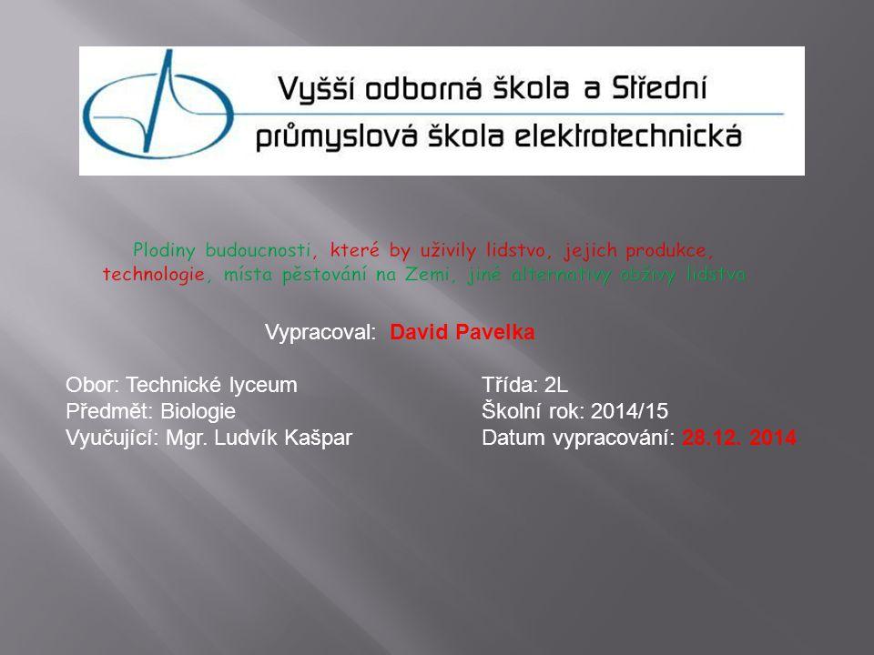 Vypracoval: David Pavelka Obor: Technické lyceum Třída: 2L Předmět: Biologie Školní rok: 2014/15 Vyučující: Mgr.
