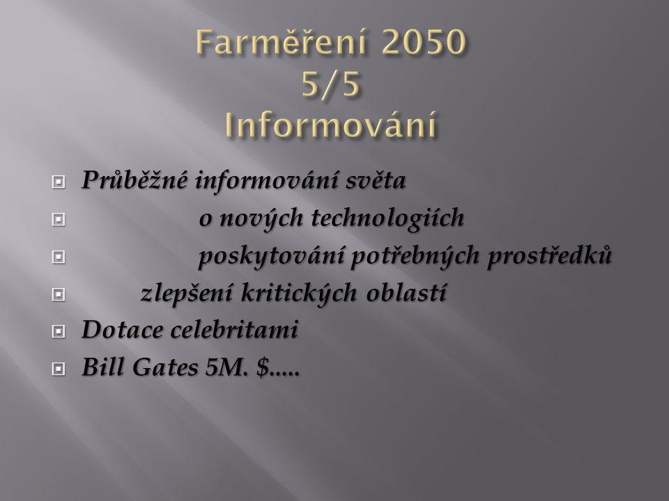  Průběžné informování světa  o nových technologiích  poskytování potřebných prostředků  zlepšení kritických oblastí  Dotace celebritami  Bill Gates 5M.