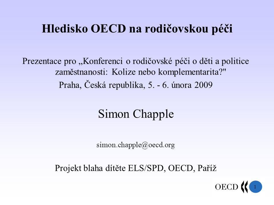 """1 Hledisko OECD na rodičovskou péči Prezentace pro """"Konferenci o rodičovské péči o děti a politice zaměstnanosti: Kolize nebo komplementarita Praha, Česká republika, 5."""