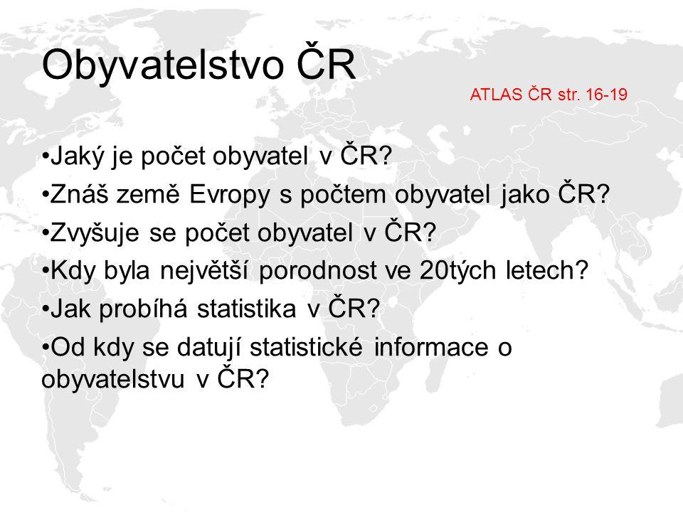 ODPOVĚDI dnes 10,5 milionů obyvatel http://www.czso.cz/http://www.czso.cz/ http://zpravy.idnes.cz/prehledne-hlavni-vysledky-ze-scitani-lidu-a-srovnani-s-minulosti-py3- /domaci.aspx?c=A111215_151333_domaci_jwhttp://zpravy.idnes.cz/prehledne-hlavni-vysledky-ze-scitani-lidu-a-srovnani-s-minulosti-py3- /domaci.aspx?c=A111215_151333_domaci_jw http://zpravy.idnes.cz/obyvatel-ceska-loni-pribylo-diky-porodum-krize-zbrzdila-priliv-cizincu-1a7- /domaci.asp?c=A100315_090743_domaci_banhttp://zpravy.idnes.cz/obyvatel-ceska-loni-pribylo-diky-porodum-krize-zbrzdila-priliv-cizincu-1a7- /domaci.asp?c=A100315_090743_domaci_ban zhruba jako Belgie, Portugalsko, či Maďarsko, počtem se řadíme v Evropě na 13.