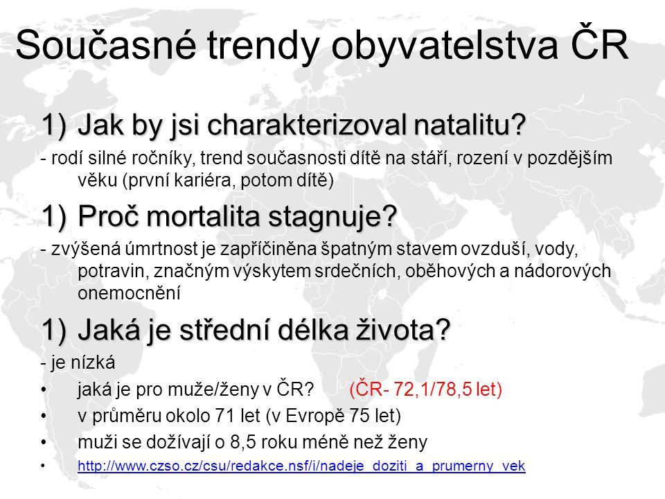 Současné trendy obyvatelstva ČR 1)Jak by jsi charakterizoval natalitu? - rodí silné ročníky, trend současnosti dítě na stáří, rození v pozdějším věku