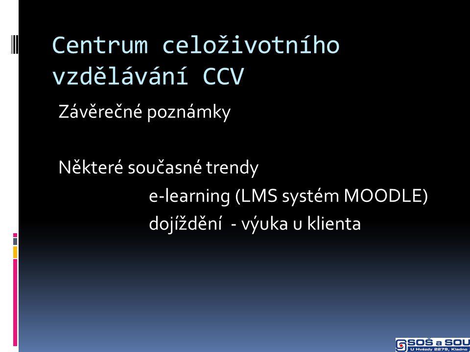 Centrum celoživotního vzdělávání CCV Závěrečné poznámky Některé současné trendy e-learning (LMS systém MOODLE) dojíždění - výuka u klienta