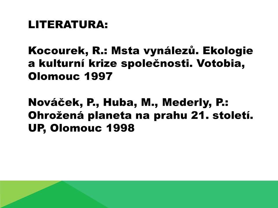 LITERATURA: Kocourek, R.: Msta vynálezů. Ekologie a kulturní krize společnosti. Votobia, Olomouc 1997 Nováček, P., Huba, M., Mederly, P.: Ohrožená pla