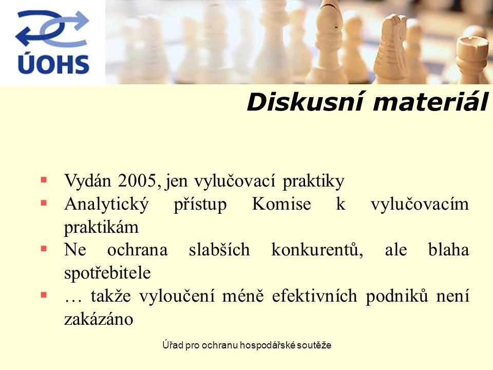Úřad pro ochranu hospodářské soutěže Diskusní materiál  Vydán 2005, jen vylučovací praktiky  Analytický přístup Komise k vylučovacím praktikám  Ne ochrana slabších konkurentů, ale blaha spotřebitele  … takže vyloučení méně efektivních podniků není zakázáno
