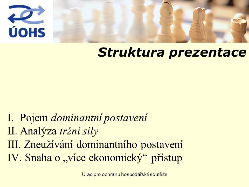 Úřad pro ochranu hospodářské soutěže Struktura prezentace I.Pojem dominantní postavení II.Analýza tržní síly III.