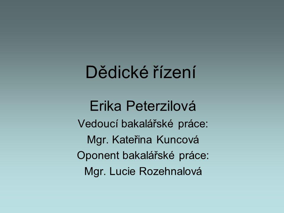 Dědické řízení Erika Peterzilová Vedoucí bakalářské práce: Mgr. Kateřina Kuncová Oponent bakalářské práce: Mgr. Lucie Rozehnalová