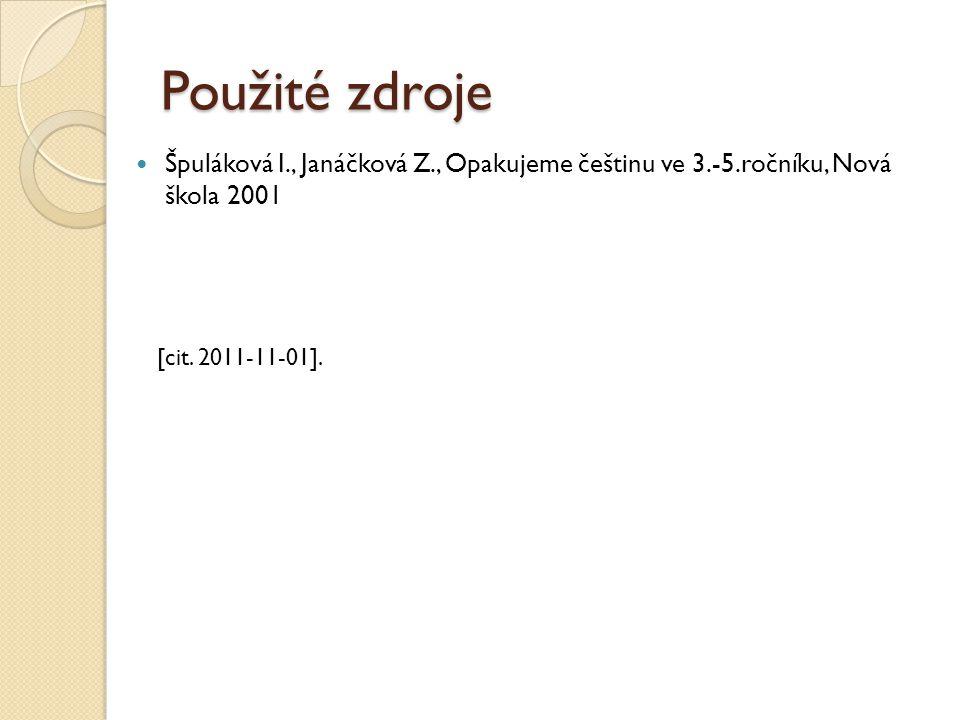 Použité zdroje Špuláková I., Janáčková Z., Opakujeme češtinu ve 3.-5.ročníku, Nová škola 2001 [cit.