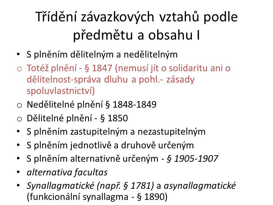 Třídění závazkových vztahů podle předmětu a obsahu I S plněním dělitelným a nedělitelným o Totéž plnění - § 1847 (nemusí jít o solidaritu ani o dělite
