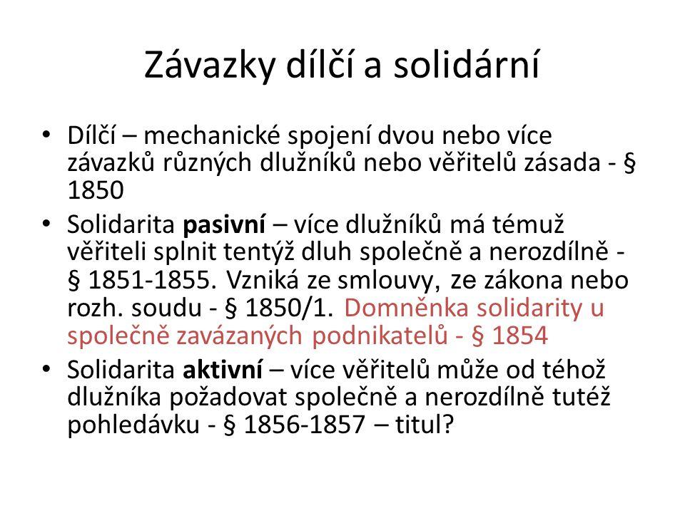 Závazky dílčí a solidární Dílčí – mechanické spojení dvou nebo více závazků různých dlužníků nebo věřitelů zásada - § 1850 Solidarita pasivní – více d