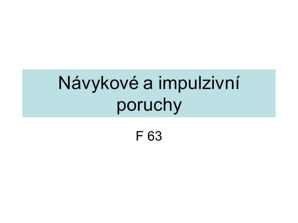 Návykové a impulzivní poruchy F 63
