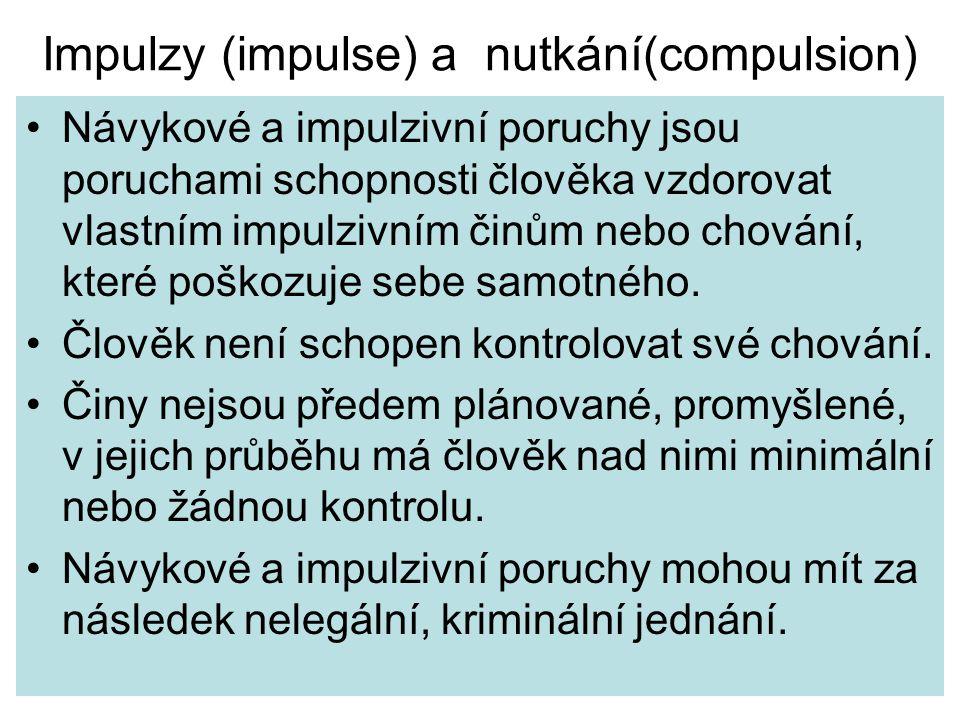 Impulzy (impulse) a nutkání(compulsion) Návykové a impulzivní poruchy jsou poruchami schopnosti člověka vzdorovat vlastním impulzivním činům nebo chování, které poškozuje sebe samotného.
