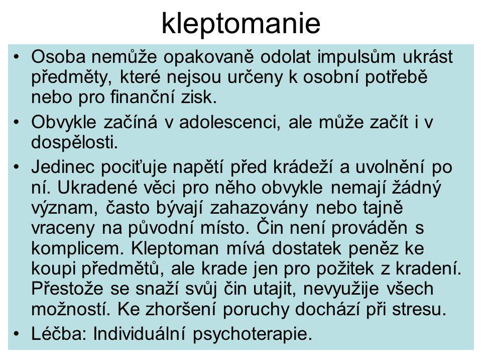 kleptomanie Osoba nemůže opakovaně odolat impulsům ukrást předměty, které nejsou určeny k osobní potřebě nebo pro finanční zisk.