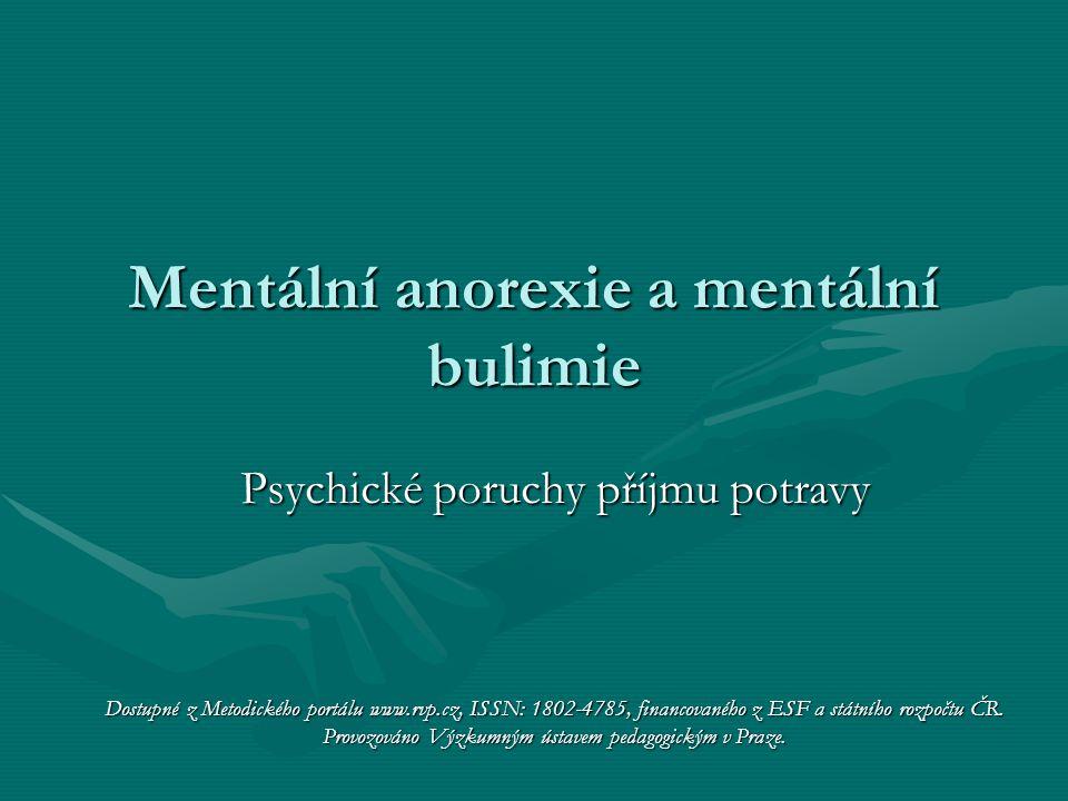 Mentální anorexie a mentální bulimie Psychické poruchy příjmu potravy Dostupné z Metodického portálu www.rvp.cz, ISSN: 1802-4785, financovaného z ESF a státního rozpočtu ČR.