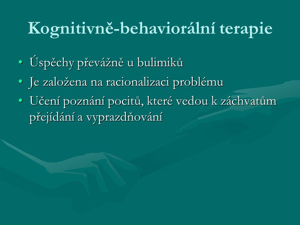 Kognitivně-behaviorální terapie Úspěchy převážně u bulimikůÚspěchy převážně u bulimiků Je založena na racionalizaci problémuJe založena na racionalizaci problému Učení poznání pocitů, které vedou k záchvatům přejídání a vyprazdňováníUčení poznání pocitů, které vedou k záchvatům přejídání a vyprazdňování
