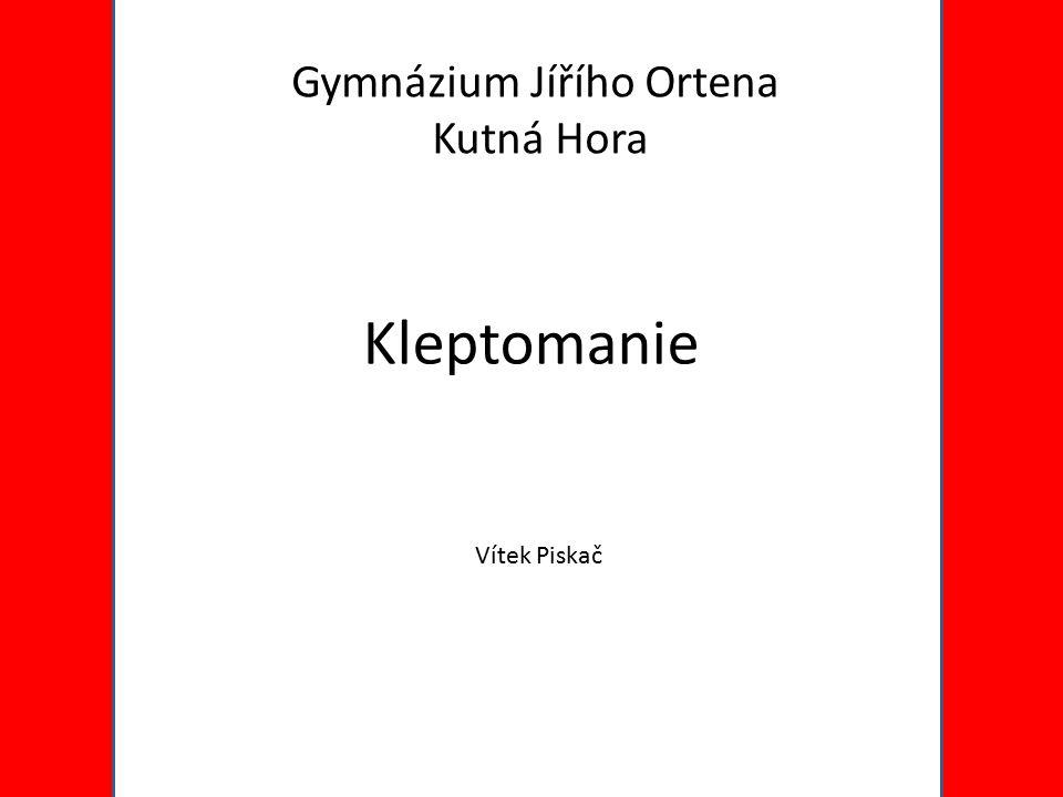 Kleptomanie Gymnázium Jířího Ortena Kutná Hora Vítek Piskač