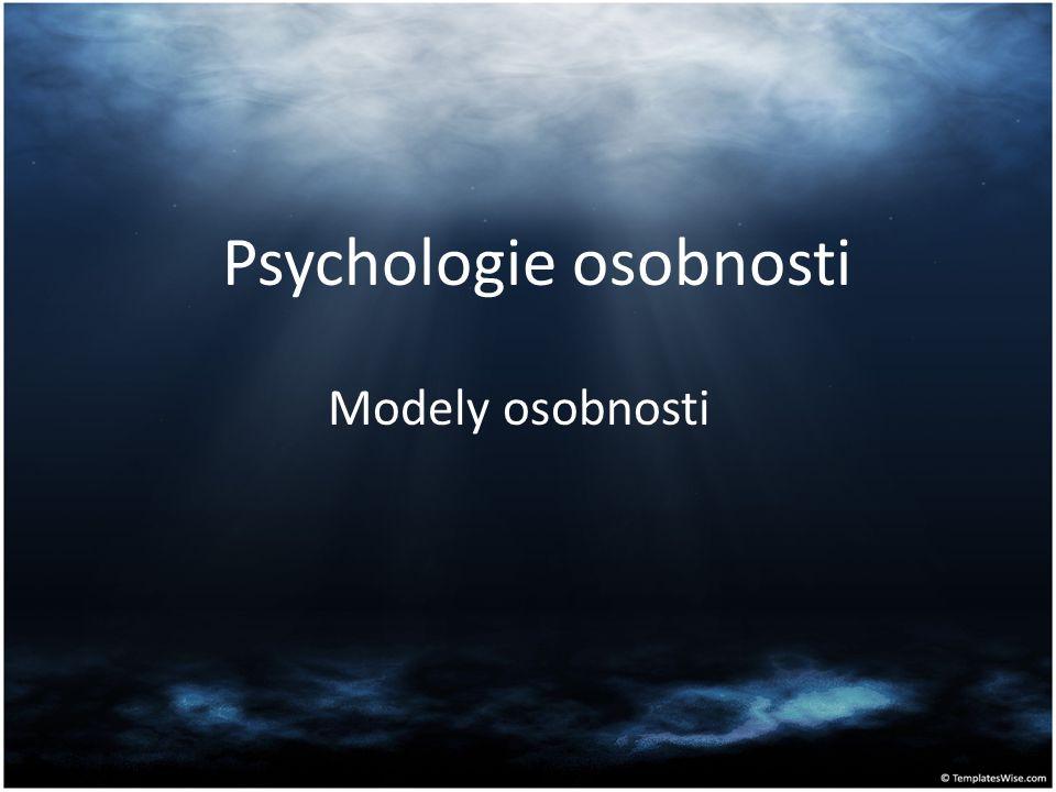 Psychologie osobnosti Modely osobnosti