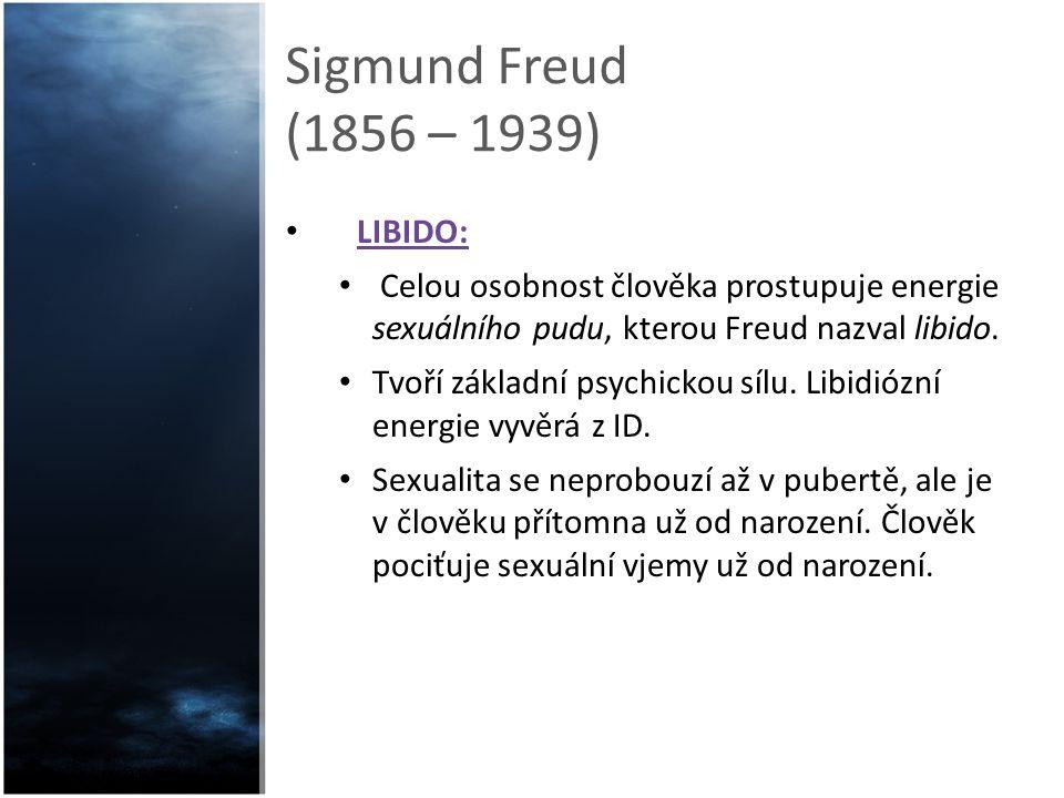 Sigmund Freud (1856 – 1939) LIBIDO: Celou osobnost člověka prostupuje energie sexuálního pudu, kterou Freud nazval libido. Tvoří základní psychickou s