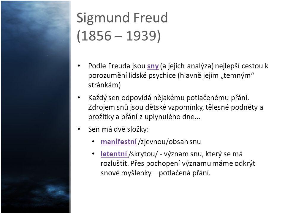 """Sigmund Freud (1856 – 1939) Podle Freuda jsou sny (a jejich analýza) nejlepší cestou k porozumění lidské psychice (hlavně jejím """"temným"""" stránkám) Kaž"""