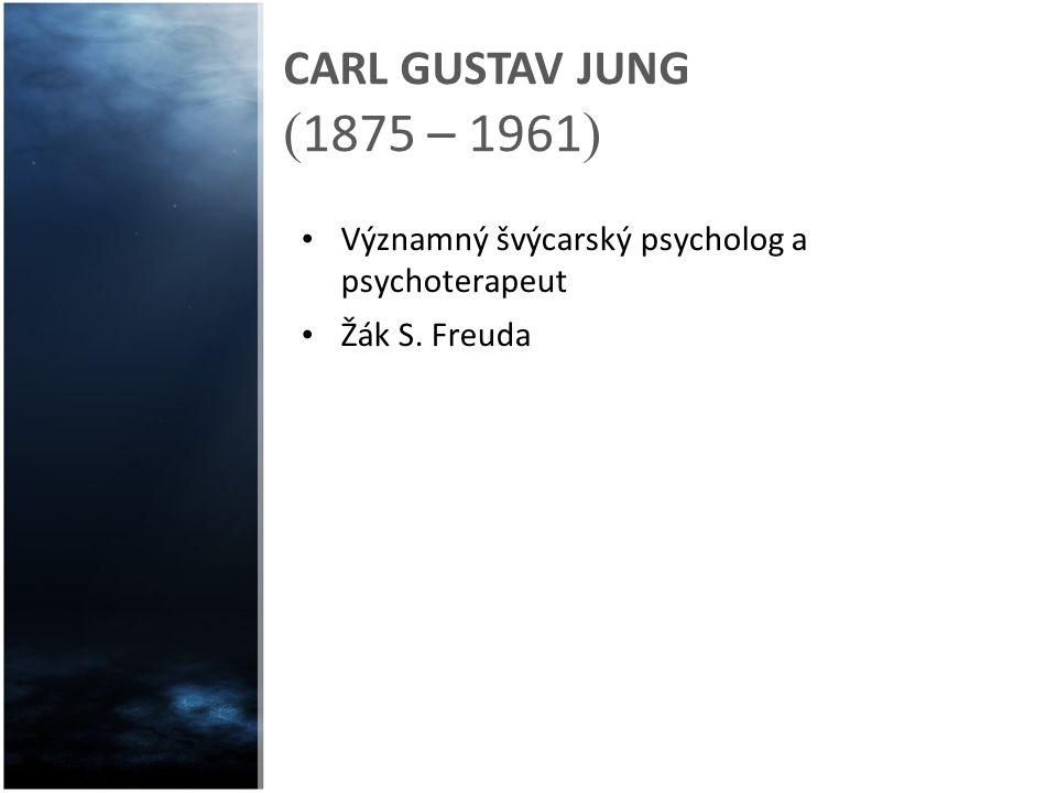 CARL GUSTAV JUNG ( 1875 – 1961 ) Významný švýcarský psycholog a psychoterapeut Žák S. Freuda