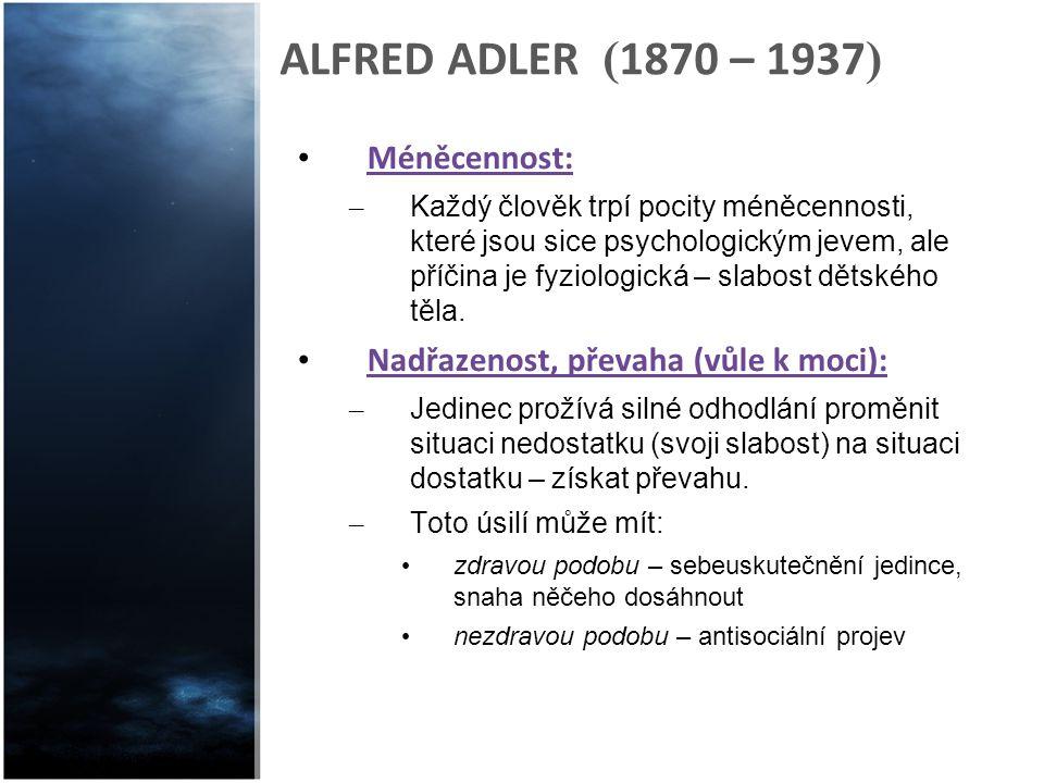 ALFRED ADLER ( 1870 – 1937 ) Méněcennost: – Každý člověk trpí pocity méněcennosti, které jsou sice psychologickým jevem, ale příčina je fyziologická –
