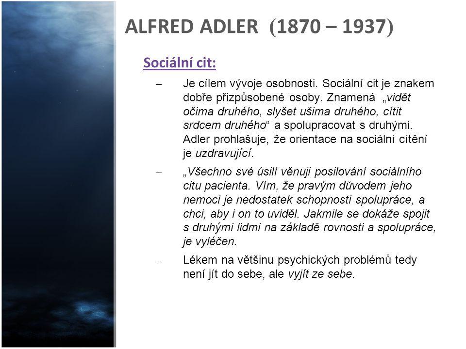 """ALFRED ADLER ( 1870 – 1937 ) Sociální cit: – Je cílem vývoje osobnosti. Sociální cit je znakem dobře přizpůsobené osoby. Znamená """"vidět očima druhého,"""
