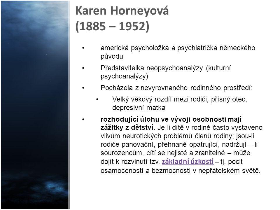Karen Horneyová (1885 – 1952) americká psycholožka a psychiatrička německého původu Představitelka neopsychoanalýzy (kulturní psychoanalýzy) Pocházela