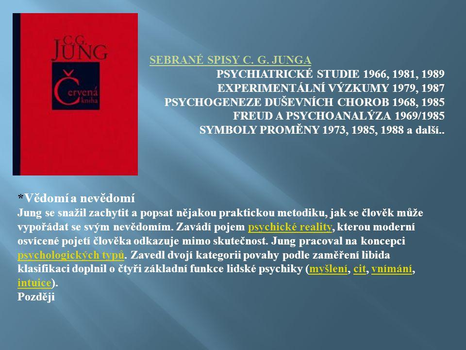SEBRANÉ SPISY C. G. JUNGA PSYCHIATRICKÉ STUDIE 1966, 1981, 1989 EXPERIMENTÁLNÍ VÝZKUMY 1979, 1987 PSYCHOGENEZE DUŠEVNÍCH CHOROB 1968, 1985 FREUD A PSY