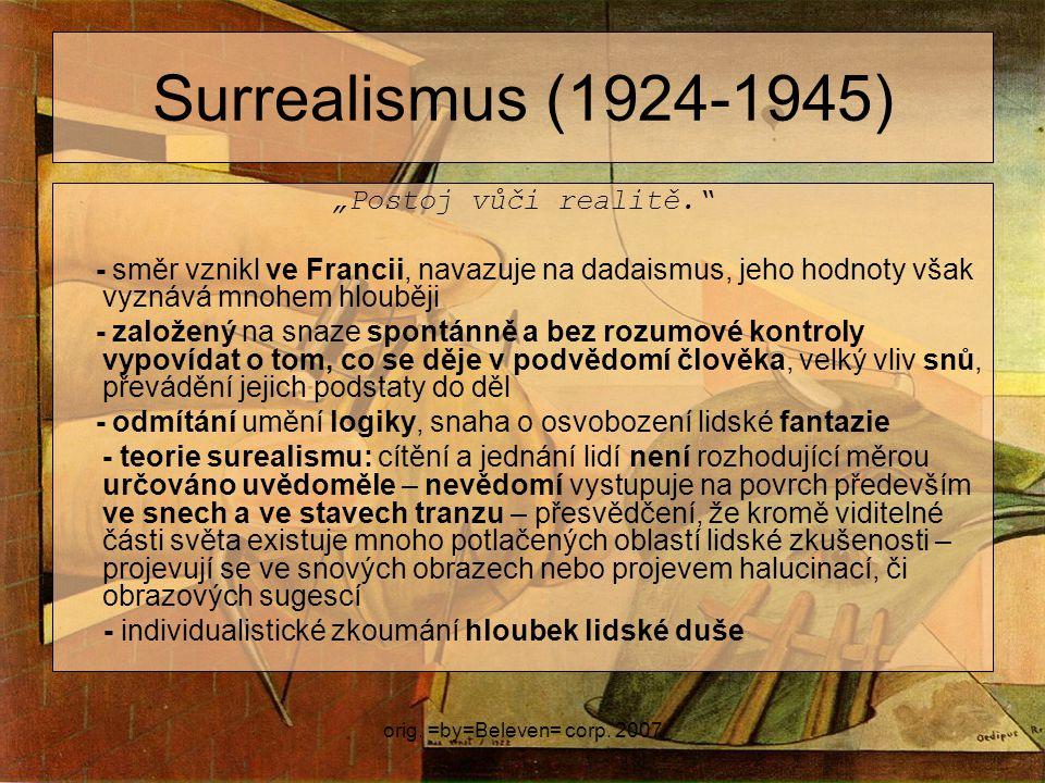 """orig. =by=Beleven= corp. 2007 Surrealismus (1924-1945) """"Postoj vůči realitě."""" - směr vznikl ve Francii, navazuje na dadaismus, jeho hodnoty však vyzná"""