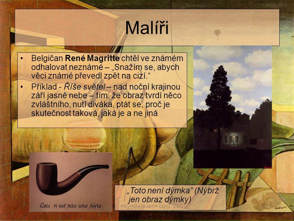 """orig. =by=Beleven= corp. 2007 Malíři Belgičan René Magritte chtěl ve známém odhalovat neznámé – """"Snažím se, abych věci známé převedl zpět na cizí."""" Př"""