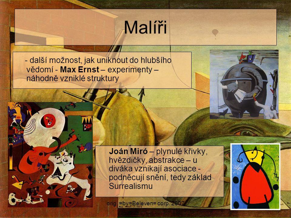 orig. =by=Beleven= corp. 2007 Malíři Joán Miró – plynulé křivky, hvězdičky, abstrakce – u diváka vznikají asociace - podněcují snění, tedy základ Surr