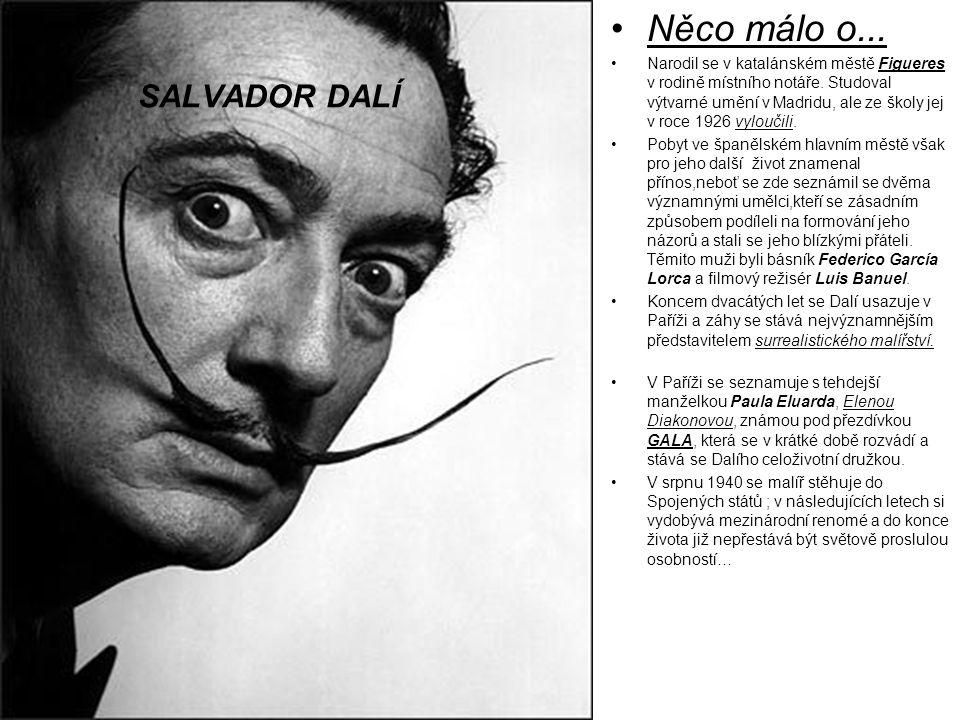 Něco málo o... Narodil se v katalánském městě Figueres v rodině místního notáře. Studoval výtvarné umění v Madridu, ale ze školy jej v roce 1926 vylou