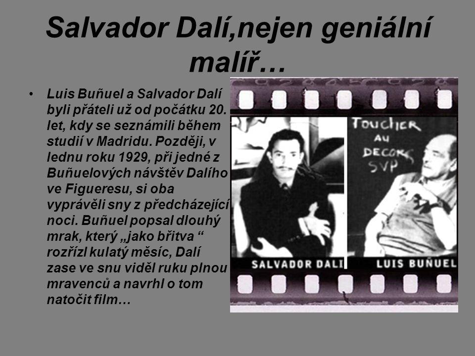 Salvador Dalí,nejen geniální malíř… Luis Buñuel a Salvador Dalí byli přáteli už od počátku 20. let, kdy se seznámili během studií v Madridu. Později,