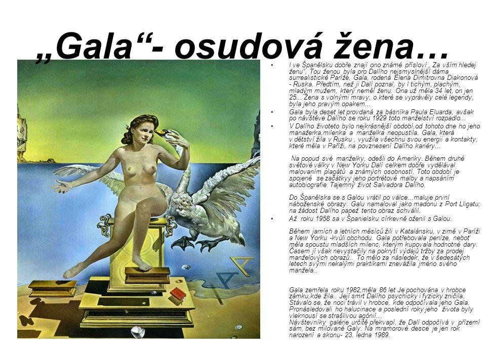 """""""Gala""""- osudová žena… I ve Španělsku dobře znají ono známé přísloví """" Za vším hledej ženu"""". Tou ženou byla pro Dalího nejsmyslnější dáma surrealistick"""