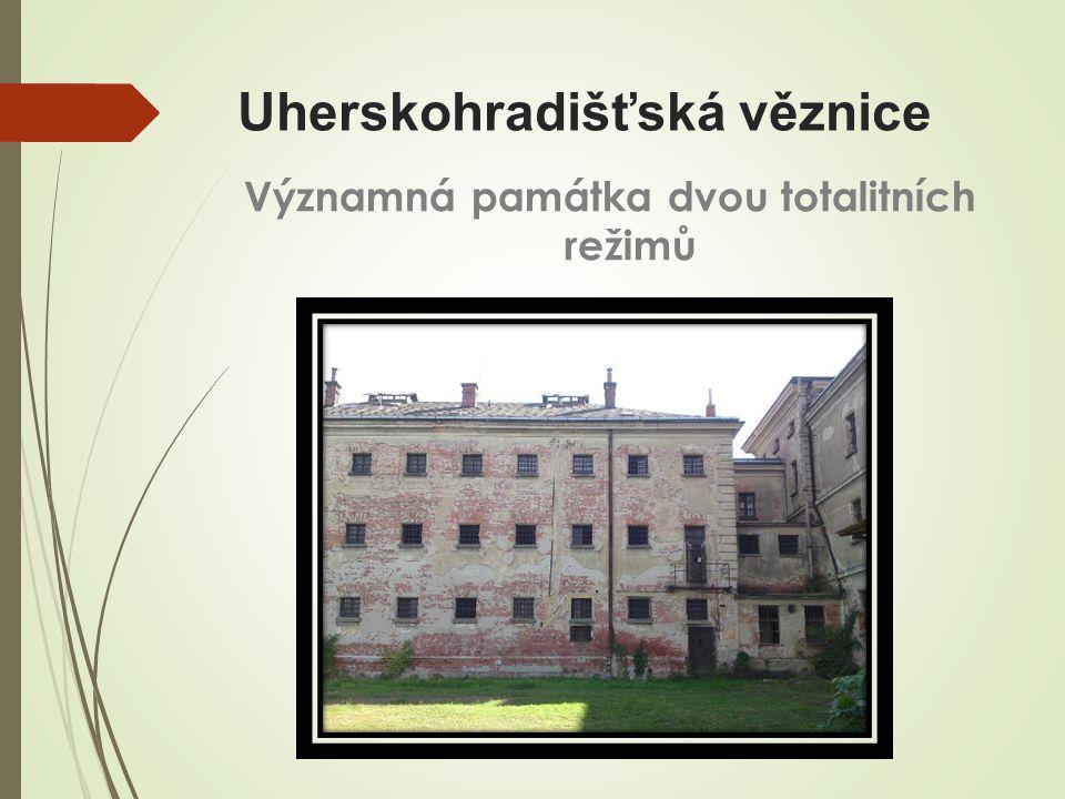 Uherskohradišťská věznice Významná památka dvou totalitních režimů