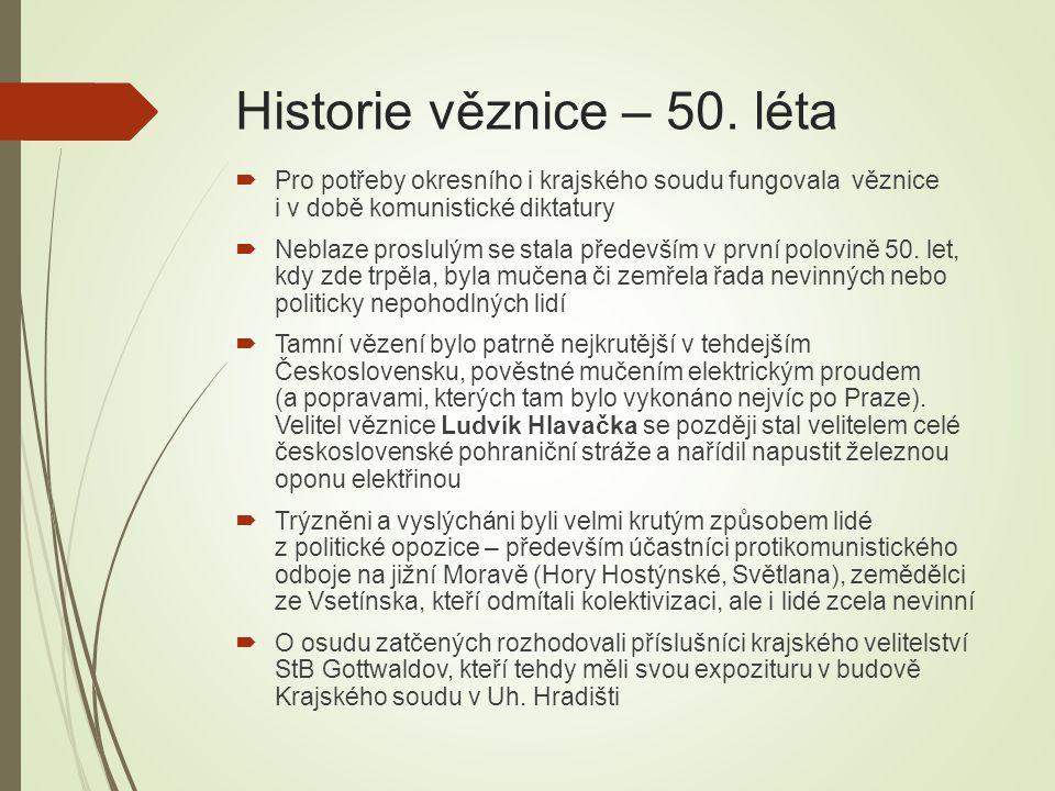 Historie věznice – 50. léta  Pro potřeby okresního i krajského soudu fungovala věznice i v době komunistické diktatury  Neblaze proslulým se stala p